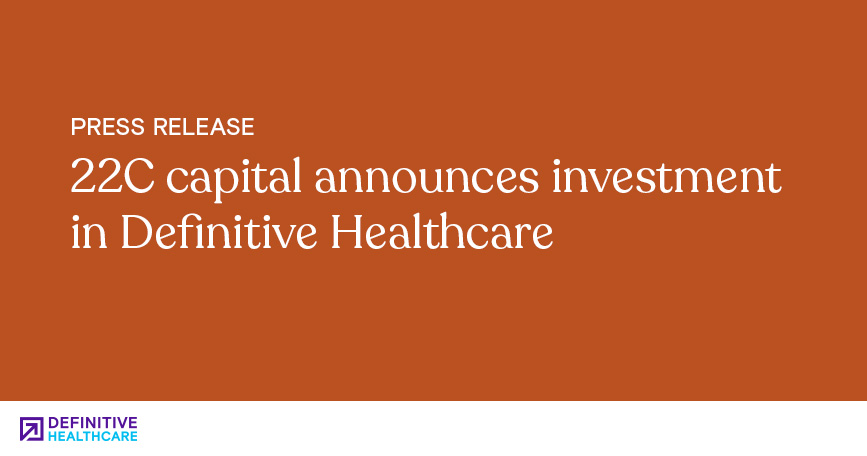 22C Capital Announces Investment in Definitive Healthcare