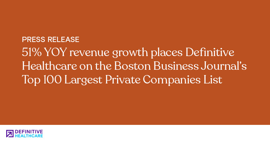 51% YOY Revenue Growth Places Definitive Healthcare on the Boston Business Journal's Top 100 Largest Private Companies List
