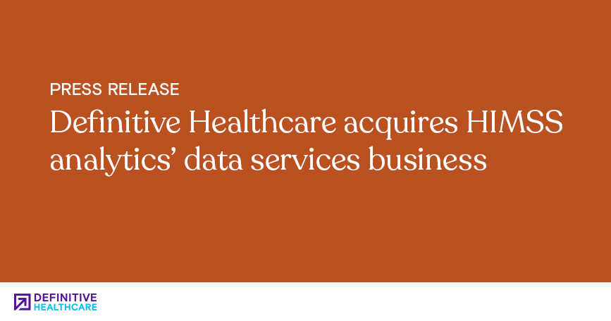 Definitive Healthcare Acquires HIMSS Analytics' Data Services Business