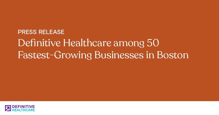 Definitive Healthcare Among 50 Fastest-Growing Businesses in Boston