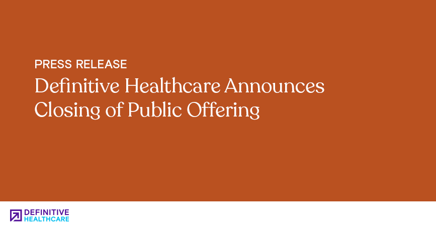 Definitive Healthcare Announces Closing of Public Offering