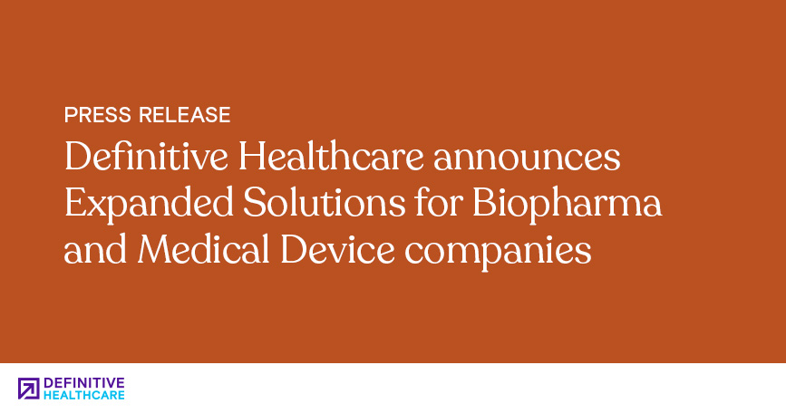 Definitive Healthcare Announces Expanded Solutions for Biopharma and Medical Device Companies