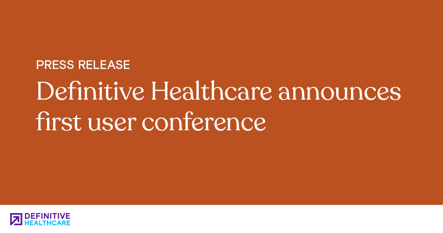 Definitive Healthcare Announces First User Conference