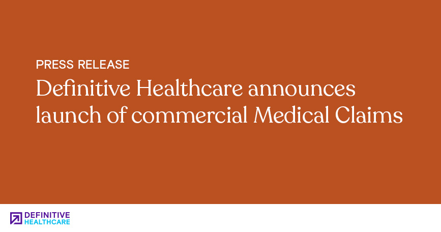Definitive Healthcare Announces Launch of Commercial Medical Claims