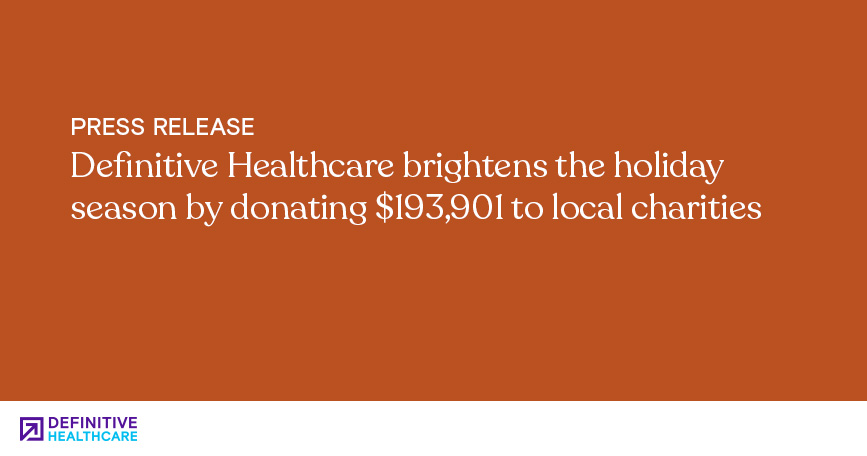 Definitive Healthcare Brightens the Holiday Season by Donating $193,901 to Local Charities