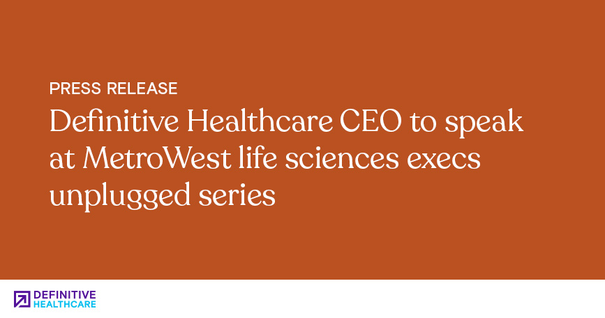 Definitive Healthcare CEO to Speak at MetroWest Life Sciences Execs Unplugged Series