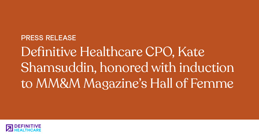 Definitive Healthcare CPO, Kate Shamsuddin, Honored with Induction to MM&M Magazine's Hall of Femme