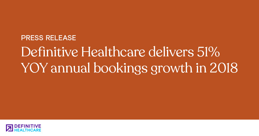 Definitive Healthcare Delivers 51% YOY Annual Bookings Growth in 2018