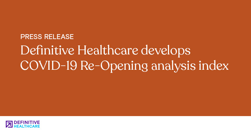 Definitive Healthcare Develops COVID-19 Re-Opening Analysis Index