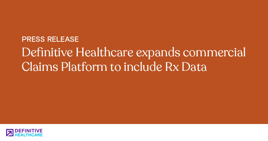 Definitive Healthcare Expands Commercial Claims Platform to Include Rx Data