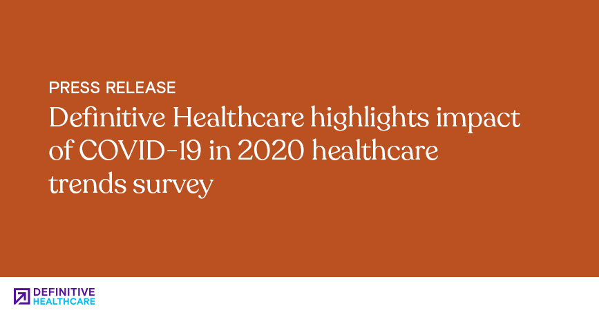 Definitive Healthcare Highlights Impact of COVID-19 in 2020 Healthcare Trends Survey