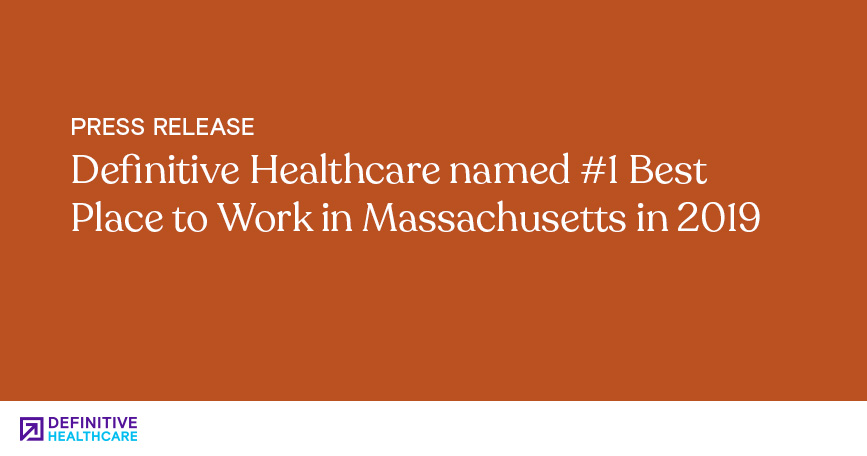 Definitive Healthcare Named #1 Best Place to Work in Massachusetts in 2019