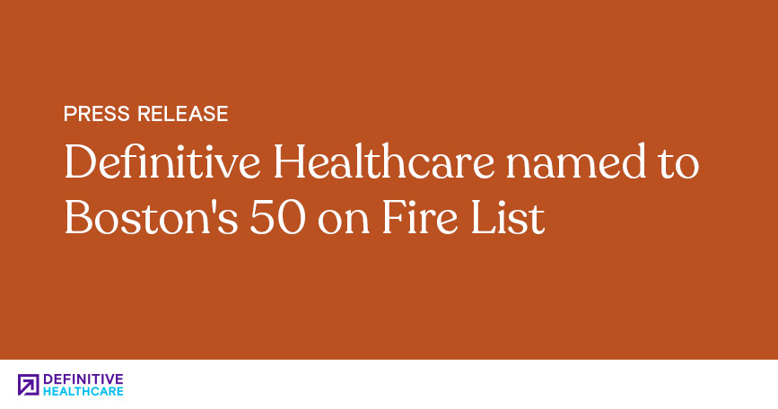 Definitive Healthcare Named to Boston's 50 on Fire List