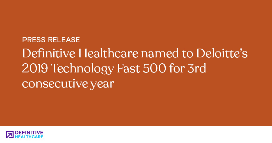 Definitive Healthcare Named to Deloitte's 2019 Technology Fast 500 for 3rd Consecutive Year
