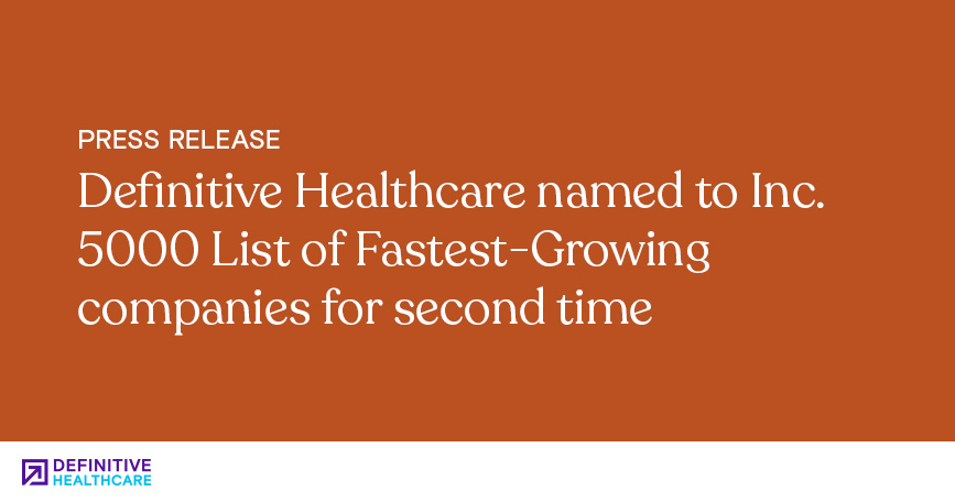 Definitive Healthcare Named to Inc. 5000 List of Fastest-Growing Companies for Second Time