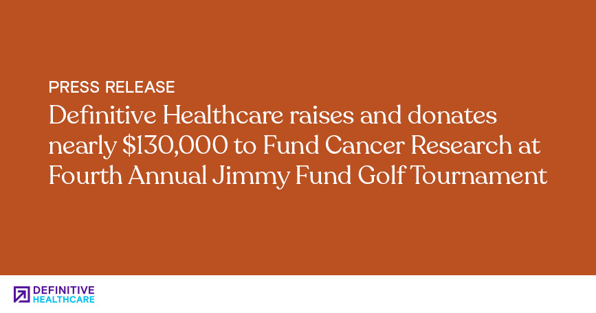 Definitive Healthcare Raises and Donates Nearly $130,000 to Fund Cancer Research at Fourth Annual Jimmy Fund Golf Tournament