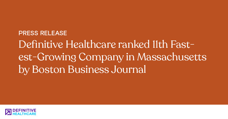 Definitive Healthcare Ranked 11th Fastest-Growing Company in Massachusetts by Boston Business Journal