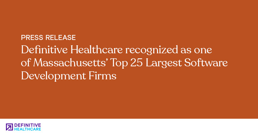 Definitive Healthcare Recognized as One of Massachusetts' Top 25 Largest Software Development Firms