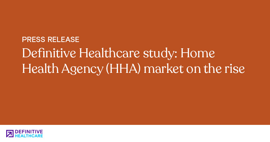 Definitive Healthcare Study Home Health Agency (HHA) Market on the Rise