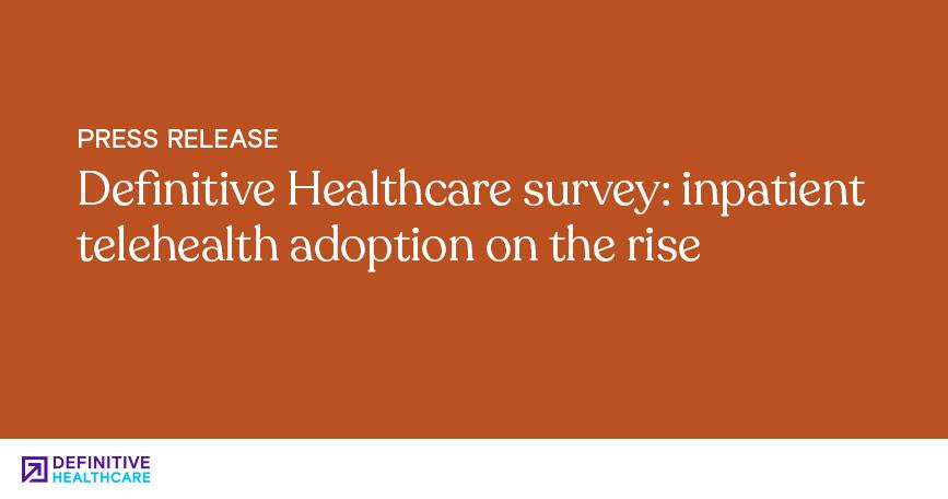 Definitive Healthcare Survey Inpatient Telehealth Adoption on the Rise