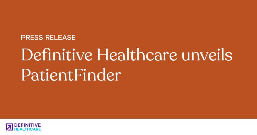 Definitive Healthcare Unveils PatientFinder