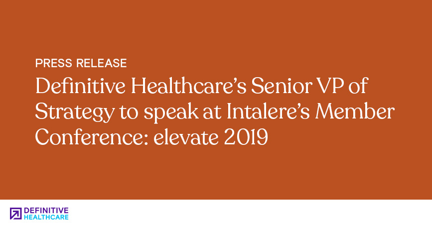 Definitive Healthcare's Senior VP of Strategy to Speak at Intalere's Member Conference Elevate 2019