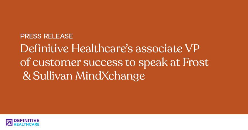 Definitive Healthcare's Associate VP of Customer Success to Speak at Frost & Sullivan MindXchange
