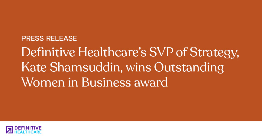 Definitive Healthcare's SVP of Strategy, Kate Shamsuddin, Wins Outstanding Women in Business Award