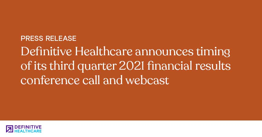 Definitive Healthcare Announces Timing of Its Third Quarter 2021 Financial Results Conference Call and Webcast