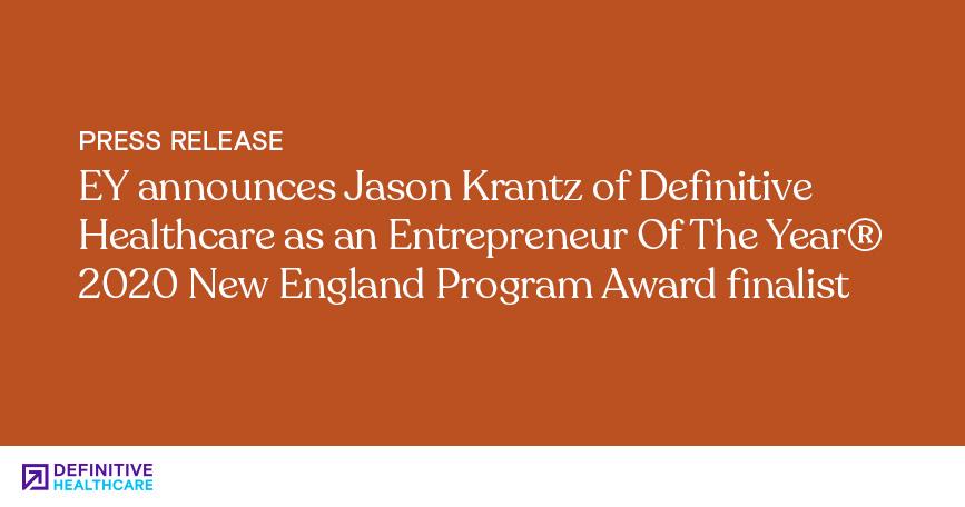 EY Announces Jason Krantz of Definitive Healthcare as an Entrepreneur Of The Year 2020 New England Program Award Finalist