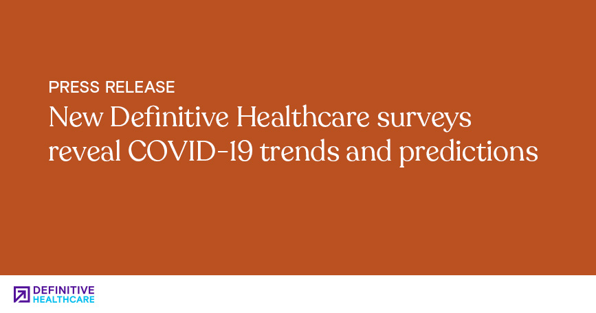 New Definitive Healthcare Surveys Reveal COVID-19 Trends and Predictions