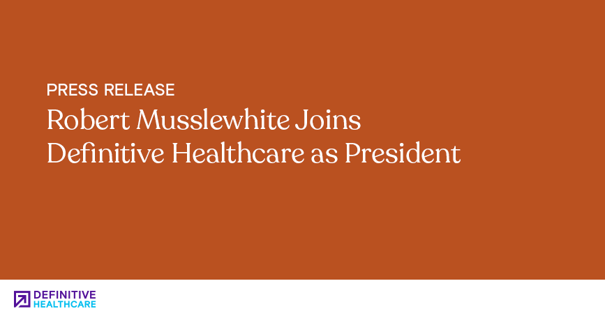 Robert Musslewhite Joins Definitive Healthcare as President