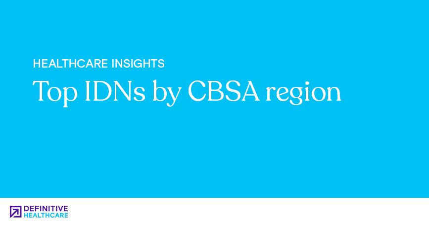 Top IDNs by CBSA Region