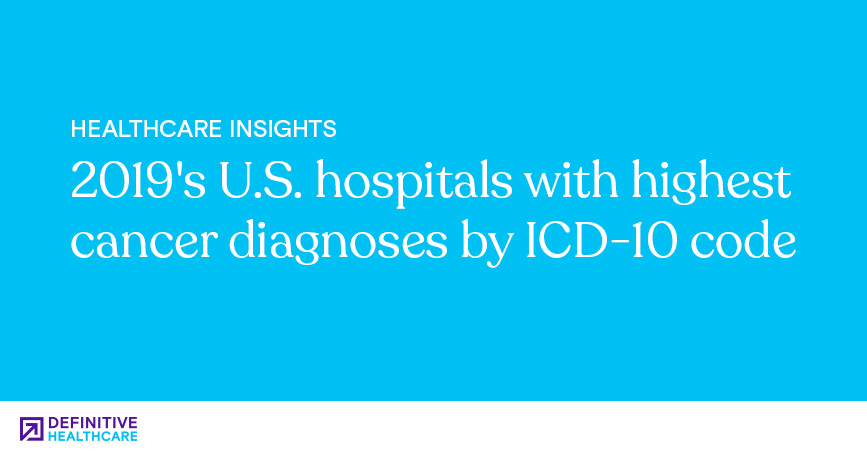 2019's U.S. Hospitals with Highest Cancer Diagnoses by ICD-10 Code