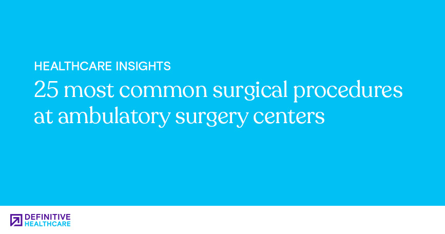 25 Most Common Surgical Procedures At Ambulatory Surgery Centers