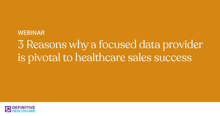 3 Reasons Why A Focused Data Provider Is Pivotal to Healthcare Sales Success