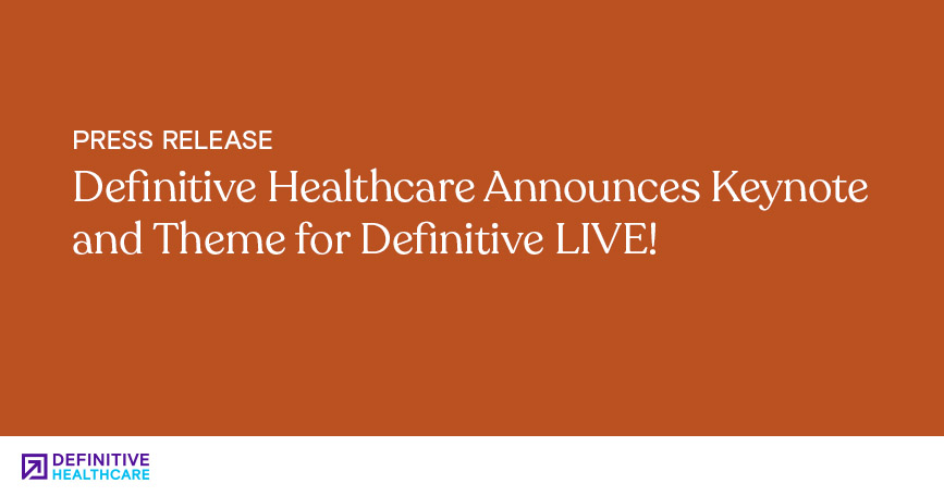 Definitive Healthcare Announces Keynote and Theme for Definitive LIVE!