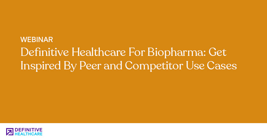 Definitive Healthcare For Biopharma: Get Inspired By Peer and Competitor Use Cases