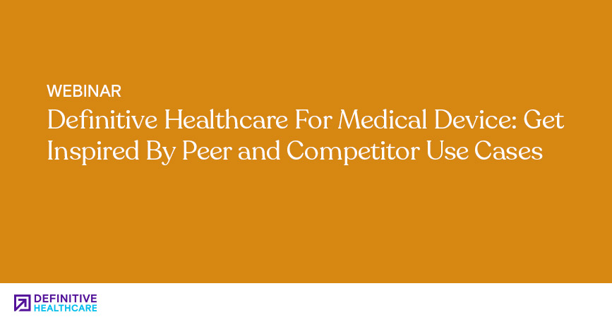 Definitive Healthcare For Medical Device: Get Inspired By Peer and Competitor Use Cases