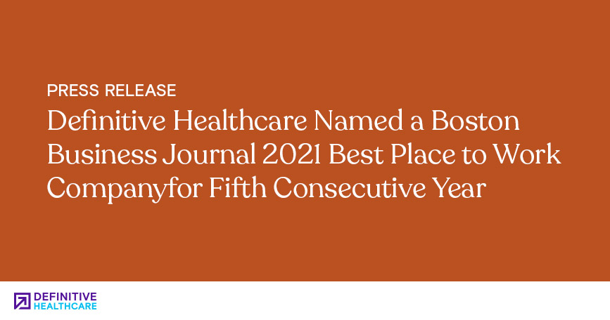 Definitive Healthcare Named a Boston Business Journal 2021 Best Place to Work Companyfor Fifth Consecutive Year