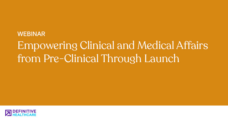 Empowering Clinical and Medical Affairs from Pre-Clinical Through Launch