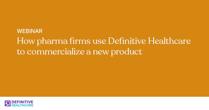 How Pharma Firms Use Definitive Healthcare to Commercialize A New Product