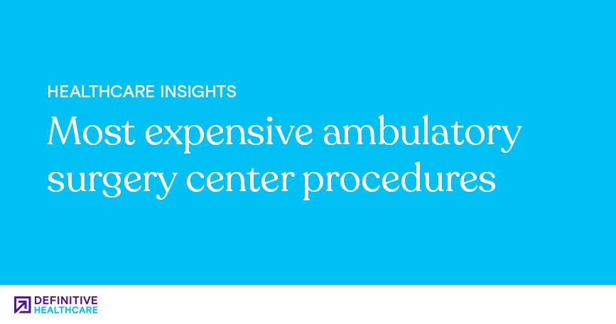Most Expensive Ambulatory Surgery Center Procedures