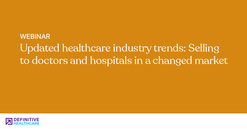 Updated Healthcare Industry Trends Selling to Doctors and Hospitals In a Changed Market