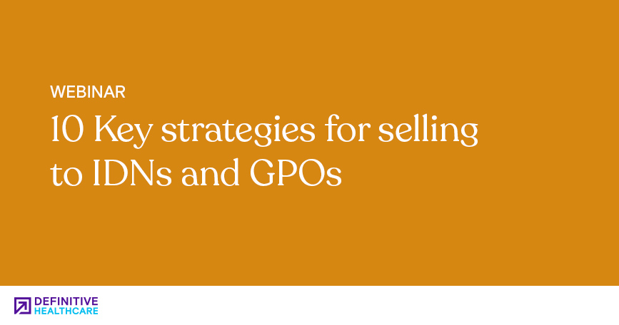 10 Key Strategies for Selling to IDNs and GPOs