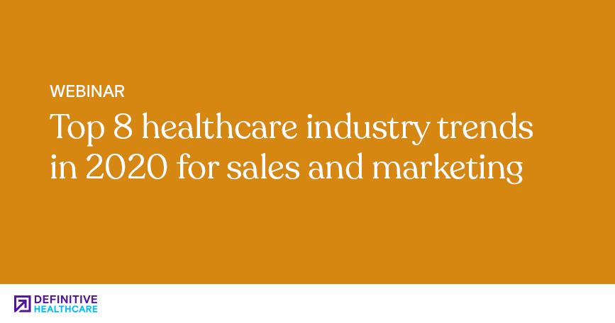 Top 8 Healthcare Industry Trends in 2020 for Sales and Marketing
